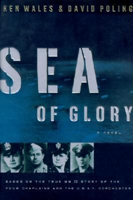 Sea of Glory Based on the True Wwii Story of the Four Chaplains and the U.S.A.T. Dorchester