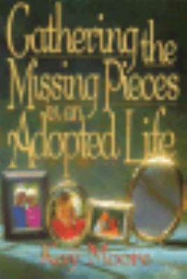 Gathering the Missing Pieces in an Adopted Life - Kay W. Moore - Paperback