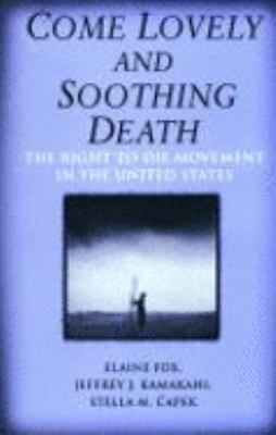 Come Lovely and Soothing Death The Right to Die Movement in the United States