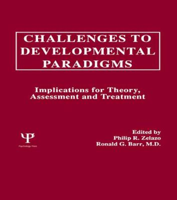 Challenges to Developmental Paradigms Implications for Theory, Assessment and Treatment