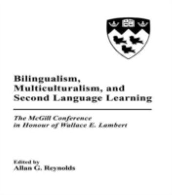 Bilingualism, Multiculturalism, and Second Language Learning: The Mcgill Conference in Honour of Wallace E. Lambert