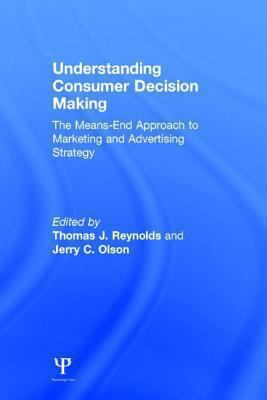 Understanding Consumer Decision Making A Means-End Approach to Marketing and Advertising Strategy