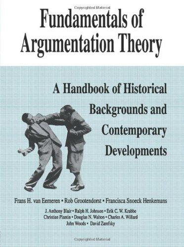 Fundamentals of Argumentation Theory: A Handbook of Historical Backgrounds and Contemporary Developments