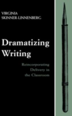 Dramatizing Writing Reincorporating Delivery in the Classroom