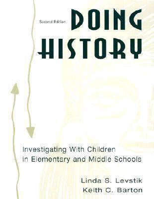 Doing History Investigating With Children in Elementary and Middle Schools