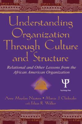Understanding Organizations Through Culture and Structure Relational and Other Lessons from the African-American Organization