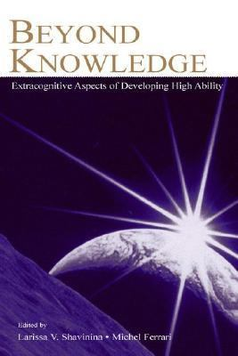 Beyond Knowledge Extracognitive Aspects of Developing High Ability