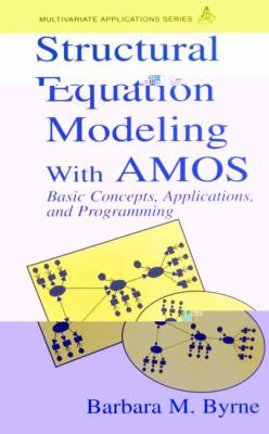 Structural Equation Modeling With Amos Basic Concepts, Applications, and Programming