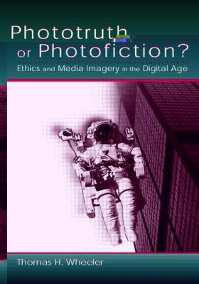 Phototruth or Photofiction? Ethics and Media Imagery in the Digital Age