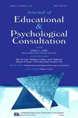 Journal of Educational and Psychological Consultation Special Issue; Communication and Interpersonal Processes in Consultation