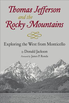 Thomas Jefferson & the Rocky Mountains Exploring the West from Monticello