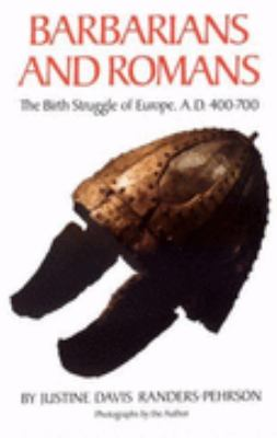 Barbarians and Romans: The Birth Struggle of Europe A. D. 400-700 - Justine Davis Randers-Pehrson - Paperback - Illustrated