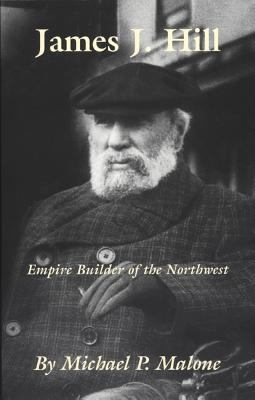 James J. Hill Empire Builder of the Northwest