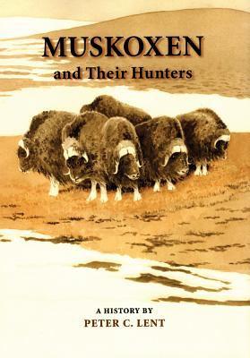 Muskoxen and Their Hunters A History