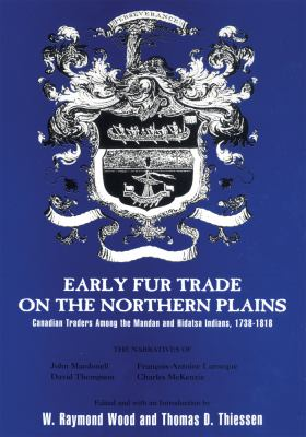Early Fur Trade on the Northern Plains Canadian Traders Among the Mandan and Hidatsa Indians, 1738-1818