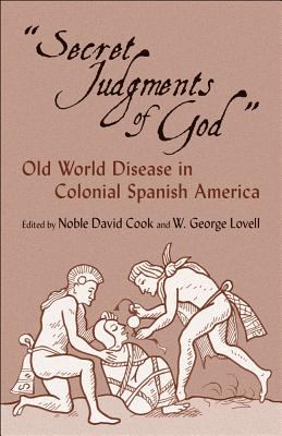 "Secret Judgments of God"" Old World Disease in Colonial Spanish America"