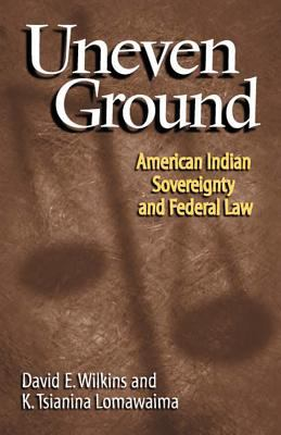 Uneven Ground American Indian Sovereignty and Federal Law