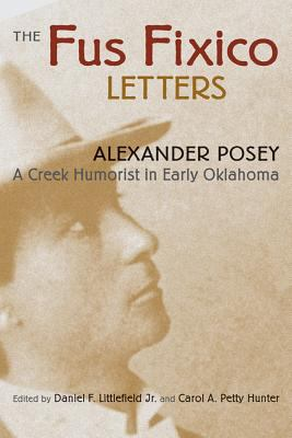 Fus Fixico Letters A Creek Humorist in Early Oklahoma