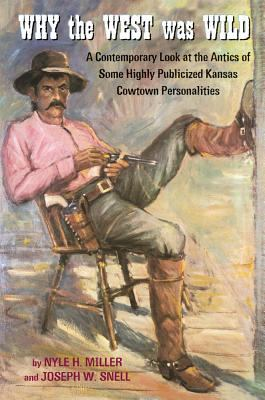 Why the West Was Wild A Contemporary Look at the Antics of Some Highly Publicized Kansas Cowtown Personalities