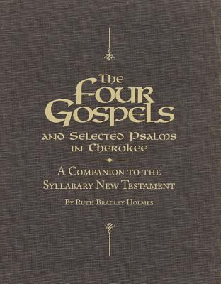 Four Gospels and Selected Psalms in Cherokee A Companion to the Syllabary New Testament
