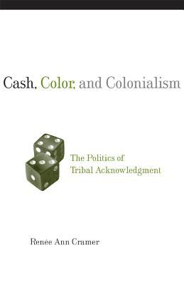 Cash, Color, and Colonialism The Politics of Tribal Acknowledgment