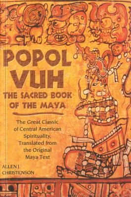 Popol Vuh The Sacred Book of the Maya  The Great Classic of Central American Spirituality, Translated fromthe Original Maya Text