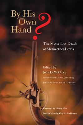 By His Own Hand? The Mysterious Death of Meriwether Lewis
