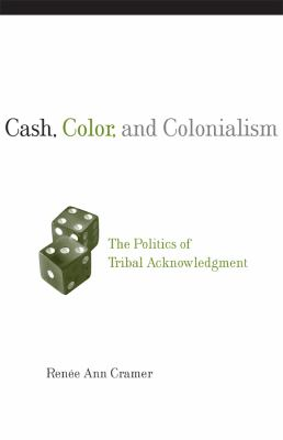 Cash, Color, and Colonialism: The Politics of Tribal Acknowledgement