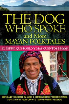 Dog Who Spoke and More Mayan Folktales : El perro que hablo y mas cuentos Mayas