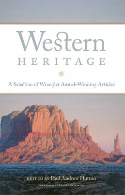 Western Heritage: A Selection of Wrangler Award-winning Articles (The Western Legacies Series)