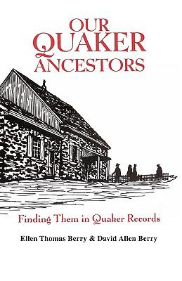 Our Quaker Ancestors Finding Them in Quaker Records