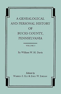 A Genealogical and Personal History of Bucks County, Pennsylvania. In Two Volumes. Volume I