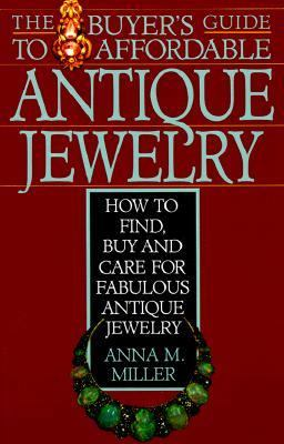Buyer's Guide to Affordable Antique Jewelry: How to Find, Buy, and Care for Fabulous Antique Jewelry