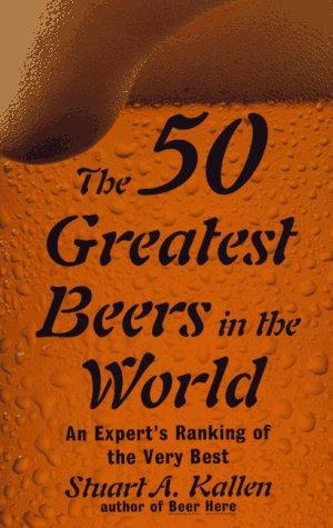 The 50 Greatest Beers In The  World: An Expert's Ranking of the Very Best