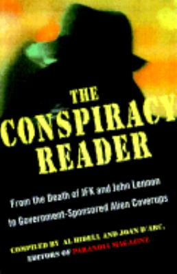 Conspiracy Reader From the Deaths of JFK and John Lennon to Government-Sponsored Alien Cover-Ups