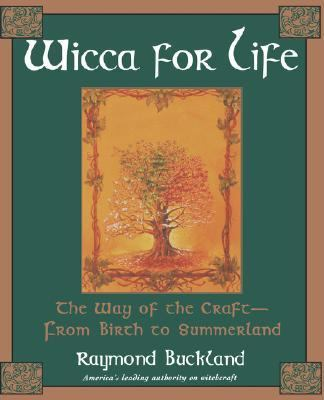 Wicca for Life The Way of the Craft-From Birth to Summerland