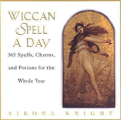 Wiccan Spell a Day 365 Spells, Charms, and Potions for the Whole Year