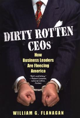 Dirty Rotten Ceos How Business Leaders Are Fleecing America