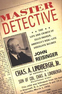 Master Detective The Life And Crimes of Ellis Parker, America's Real-life Sherlock Holmes