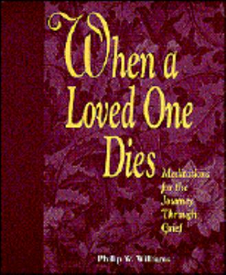 When a Loved One Dies Meditations for the Journey Through Grief