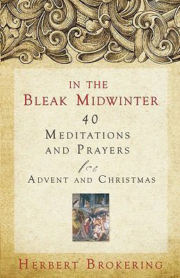 In the Bleak Midwinter: Forty Meditations and Prayers for Advent and Christmas