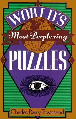 World's Most Perplexing Puzzles - Charles Barry Townsend - Paperback