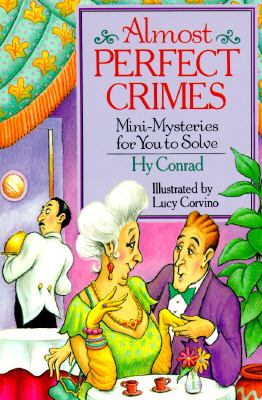 Almost Perfect Crimes Mini-Mysteries for You to Solve