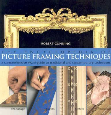 Encyclopedia of Picture Framing Techniques A Comprehensive Visual Guide to Traditional and Contemporary Techniques