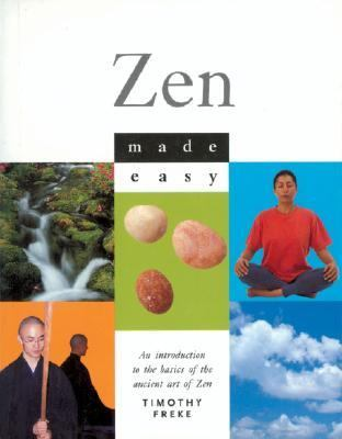 Zen Made Easy An Introduction to the Basics of the Ancient Art of Zen