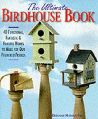 Ultimate Birdhouse Book: 40 Functional, Fantastic and Fanciful Homes to Make for Our Own - Deborah Morgenthal - Hardcover