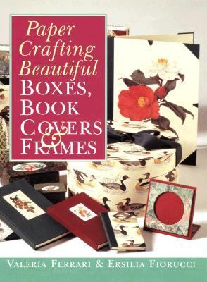Paper Crafting Beautiful Boxes, Book Covers & Frames