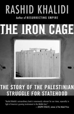 Iron Cage The Story of the Palestinian Struggle for Statehood