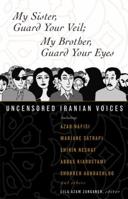 My Sister, Guard Your Veil. My Brother, Guard your Eyes Uncensored Iranian Voices