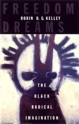 Freedom Dreams The Black Radical Imagination